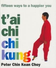 TAI CHI CHI KUNG.FIFTEEN WAYS TO A HAPPIER YOU