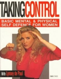 TAKING CONTROL.BASIC MENTAL AND PHYSICAL SELF DEFENCE FOR WOMEN