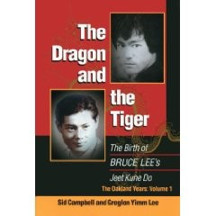 THE DRAGON AND THE TIGER:THE BIRTH OF BRUCE LEES JEET KUNE DO.THE OKLAND YEARS.VOL 1