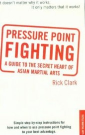 PRESSURE POINT FIGHTING:A GUIDE TO THE SECRET HEART OF ASIAN MARTIAL ARTS
