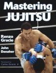MASTERING JUJITSU  ( FOREWORD by CARLOS GRACIE, Jr )