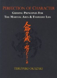 PERFECTION OF CHARCTER: GUIDING PRINCIPLES FOR THE MARTIAL ARTS AND EVERYDAY LIFE
