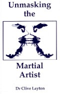 UNMASKING THE MARTIAL ARTIST ( OUT OF PRINT BOOK )