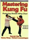 MASTERING KUNG FU: FEATURING SHAOLIN WING CHUN (Foreword by ANDREAS HOFFMAN )