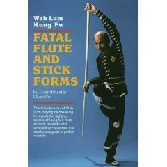 FATAL FLUTE AND STICK FORMS. WAH LUM KUNG FU
