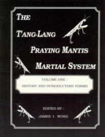 THE TANG-LANG PRAYING MANTIS MARTIAL SYSTEM VOL ONE : HISTORY AND INTRO FORMS