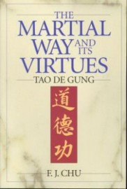 THE MARTIAL WAY AND ITS VIRTUES:TAO DE GUNG