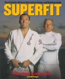 SUPERFIT:ROYCE GRACIE'S ULTIMATE MARTIAL ARTS FITNESS AND NUTRITION GUIDE