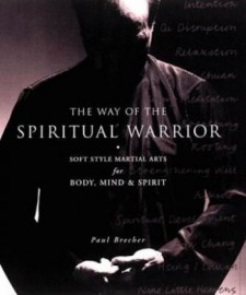 THE WAY OF THE SPIRITUAL WARRIOR:SOFT STYLE MARTIAL ARTS