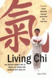 LIVING CHI: INCLUDES QIGONG BREATHING,MASSAGE,MEDITATION,DIET AND FENG SHUI