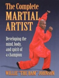 THE COMPLETE MARTIAL ARTIST:DEVELOPING THE MIND,BODY AND SPIRIT OF A CHAMP