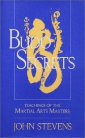 BUDO SECRETS:TEACHINGS OF THE MARTIAL ARTS MASTERS