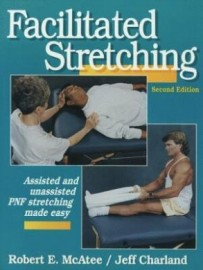 FACILITATED STRETCHING:ASSISTED AND UNASSISTED PNF STRETCHING MADE EASY