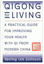 QIGONG FOR LIVING:Practical guide for improving your health with qi from modern china