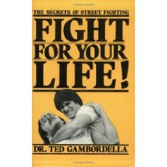 FIGHT FOR YOUR LIFE.  Secrets of street fighting