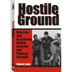 HOSTILE GROUND:Defusing and Restraining Violent Behavior and Physical Assaults