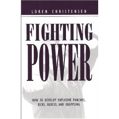 FIGHTING POWER:HOW TO DEVELOP EXPLOSIVE PUNCHES,KICKS,BLOCKS/GRAPPLING