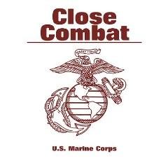 CLOSE COMBAT. U.S. MARINE CORPS