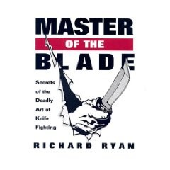 MASTER OF THE BLADE:SECRETS OF THE DEADLY ART OF KNIFE FIGHTING