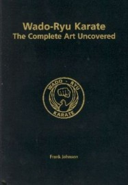 WADO-RYU KARATE THE COMPLETE ART UNCOVERED + FIGHTING TECHNIQUES UNCOVERED + WADO-RYU KARATE UNCOVERED