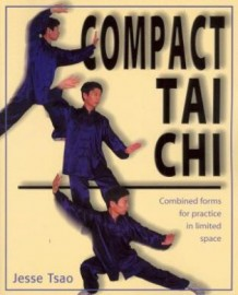 COMPACT TAI CHI. COMBINED FORMS FOR PRACTICE IN LIMITED SPACE