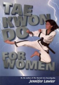 TAE KWON DO FOR WOMEN by THE AUTHOR OF THE MARTIAL ARTS ENCYCLOPEDIA