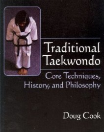 TRADITIONAL TAEKWONDO:CORE TECHNIQUES, HISTORY, AND PHILOSOPHY