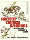 ANCIENT CHINESE WEAPONS. A MARTIAL ARTIST'S GUIDE