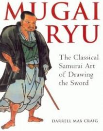 MUGAI RYU. THE CLASSICAL SAMURAI ART OF DRAWING THE SWORD