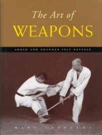 THE ART OF WEAPONS:ARMED AND UNARMED SELF-DEFENSE