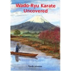 WADO-RYU KARATE UNCOVERED.( STORIES OF TRAINING IN JAPAN WITH THE MASTERS )