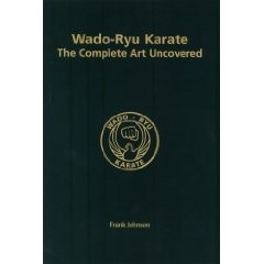 WADO-RYU KARATE THE COMPLETE ART UNCOVERED. ( HARDBACK 1st EDITION )