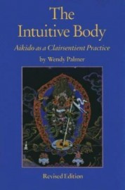 THE INTUITIVE BODY. AIKIDO CLAIRSENTIENT PRACTICE