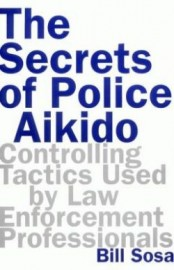 THE SECRETS OF POLICE AIKIDO. CONTROLLING TACTICS USED BY THR LAW.