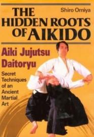 THE HIDDEN ROOTS OF AIKIDO,AIKI JUJUTSU DAITORYU.SECRET TECHNIQUES.