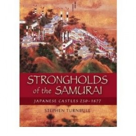 STRONGHOLDS OF THE SAMURAI JAPANESE CASTLES 250-1877